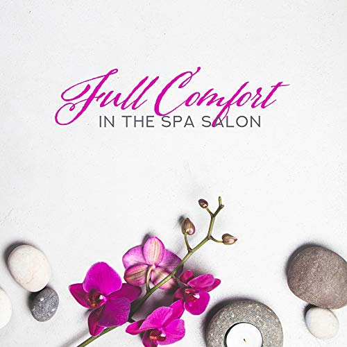 Full Comfort in the Spa Salon: Compilation of Most Relaxing Nature New Age Music for Spa & Wellness, Massage Session, Sauna, Bath, - Series Salon