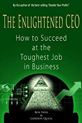 The Enlightened CEO - How to Succeed at the Toughest Job in Business