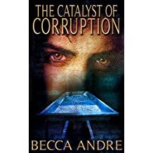 The Catalyst of Corruption (The Final Formula Series, Book 4)