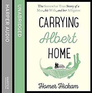 Carrying Albert Home: The Somewhat True Story of a Man, His Wife and Her Alligator Audiobook