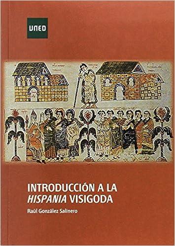 Introducción a la Hispania Visigoda (GRADO): Amazon.es: González Salinero, Raúl: Libros