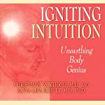 Igniting Intuition: Unearthing Body Genius | Christiane Northup M.D.,Mona Lisa Schulz M.D.#Ph.D.