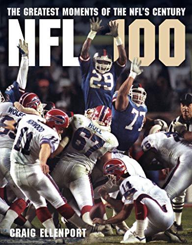 The NFL 100: The Greatest Moments of the NFL's Century por Craig Ellenport,Troy Aikman