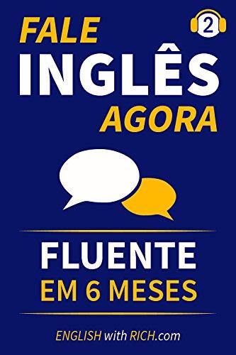 Fale Inglês Agora 2: Inglês Fluente e Confiante Em 6 Meses