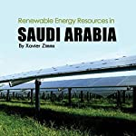 Renewable Energy Sources in Saudi Arabia: A New Age Look at the Sustainability of the Natural Resources in the Middle East | Xavier Zimms