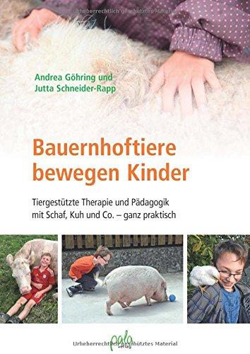 Bauernhoftiere bewegen Kinder: Tiergestützte Therapie und Pädagogik mit Schaf, Kuh und Co. - ganz praktisch