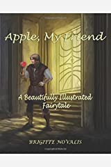 Apple, My Friend: A Beautifully Illustrated Fairytale Paperback