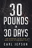 30 Day Whole Food: 30 Pounds in 30 Days -The Essential 30 Day Diet Meal Plan To Lose Body Fat & Achieve Your Weight Loss Through Intermittent Fasting,  Whole Foods, and a Plant Based Diet