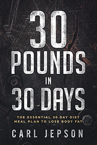 30 Day Whole Food: 30 Pounds in 30 Days -The Essential 30 Day Diet Meal Plan To Lose Body Fat & Achieve Your Weight Loss Through Intermittent Fasting,  Whole Foods, and a Plant Based Diet by [Jepson, Carl, Kanes, Kelvin ]