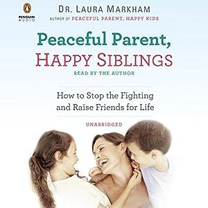 Peaceful Parent, Happy Siblings Audiobook