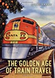 The Golden Age of Rail Travel, Steve Barry, 0747813248