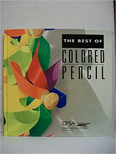the best of colored pencil no 1 colored pencil society of america
