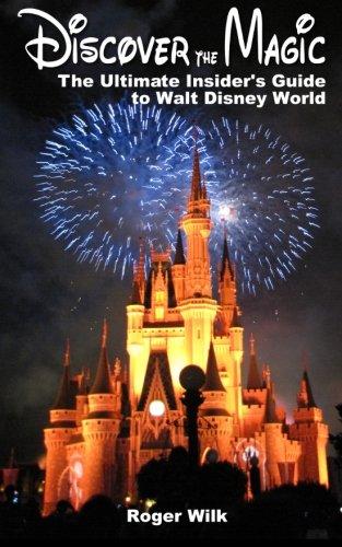 Discover the Magic: The Ultimate Insider's Guide to Walt Disney - Kingdom Disney Magic Orlando Fl