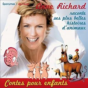 Anne Richard raconte ses plus belles histoires d'animaux | Livre audio