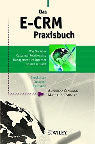 Das E-CRM Praxisbuch: Was Sie über Customer Relationship Management im Internet wissen müssen: Was Sie Uber Customer Relationship Management Im Internet Wissen Mussen