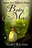 Baby Magic - Journey from Maiden to Mother, Nancy Kachine, 0557580560