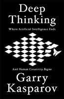 Deep Thinking: Where Machine Intelligence Ends and Human Creativity Begins Front Cover