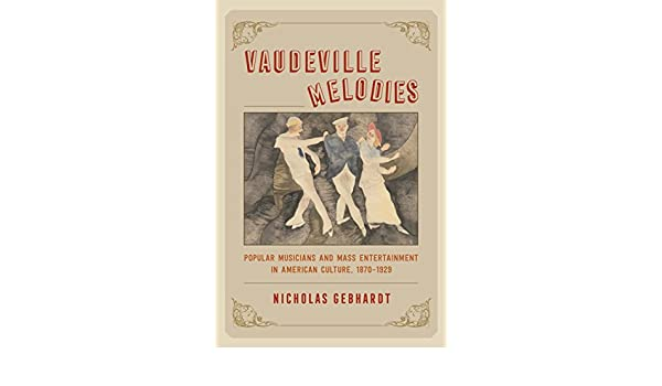 Amazon vaudeville melodies popular musicians and mass amazon vaudeville melodies popular musicians and mass entertainment in american culture 1870 1929 ebook nicholas gebhardt kindle store fandeluxe Images
