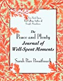 The Peace and Plenty Journal of Well-Spent Moments, Sarah Ban Breathnach, 0981780938