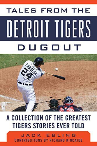 (Tales from the Detroit Tigers Dugout: A Collection of the Greatest Tigers Stories Ever Told (Tales from the Team))