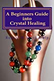 A Beginners Guide into Crystal Healing, Robert W. Wood D.Hp, 0956791344