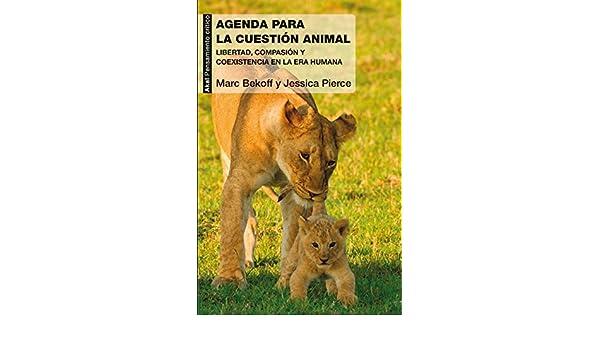 Una agenda para la cuestión animal. Libertad, compasión y ...