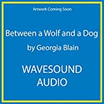 Between a Wolf and a Dog | Georgia Blain