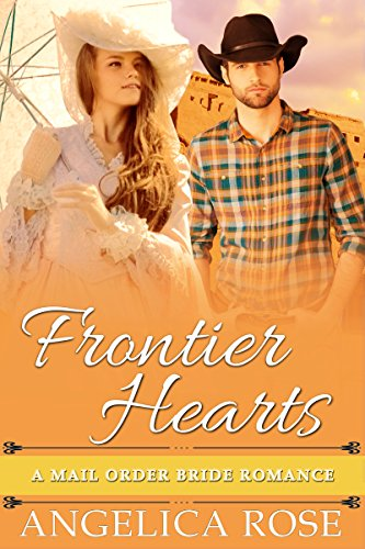 Frontier Hearts: A Mail Order Bride Romance by [Rose, Angelica]