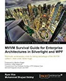 MVVM Survival Guide for Enterprise Architectures in Silverlight and WPF, Ryan Vice and Muhammad Shujaat Siddiqi, 1849683425