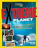 Extreme Planet: Carsten Peter's Adventures in Volcanoes, Caves, Canyons, Deserts, and Beyond! (National Geographic Kids)