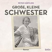 Große, kleine Schwester Hörbuch von Peter Härtling Gesprochen von: Sibylle Kuhne