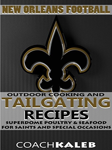 Cookbooks for Fans: New Orleans Football Outdoor Cooking and Tailgating Recipes: Superdome Poultry & Seafood for Saints and Special Occasions (Outdoor ... ~ American Football Recipes Book 9) by Coach Kaleb, Nathan Isaac