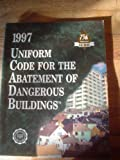 Uniform Code for the Abatement of Dangerous Buildings, 1997, International Code Council Staff, 1884590764