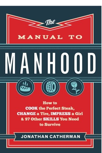 The Manual to Manhood: How to Cook the Perfect Steak, Change a Tire, Impress a Girl & 97 Other Skills You Need to Survive - Everything Funny T-shirt