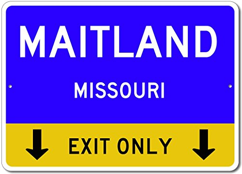 Maitland  Missouri Us   This Exit Only   Custom City State Aluminum Street Sign   Blue   12 X18