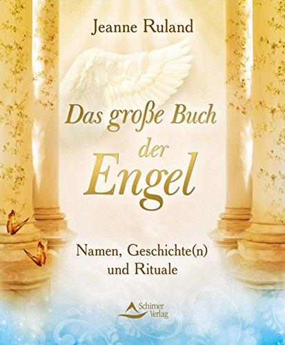 Das große Buch der Engel: Namen, Geschichte(n) und Rituale