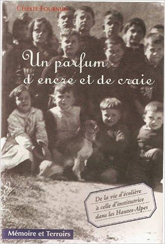 En ligne téléchargement Un parfum d'encre et de craie : De la vie d'écolière à celle d'institutrice dans les Hautes-Alpes (Mémoire et terroirs) pdf, epub