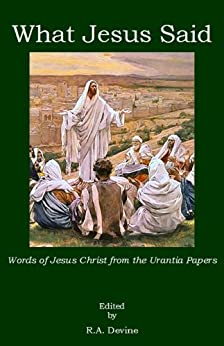 What Jesus Said: Words of Jesus Christ from the Urantia Papers by [Joseph, Joshua ben]