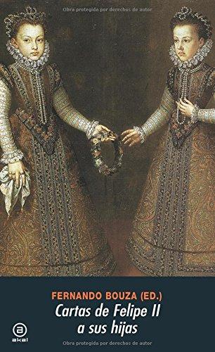 Cartas de Felipe II a sus hijas (Universitaria) Tapa blanda – 6 oct 1998 Fernando Bouza Ediciones Akal 8446009919 JP192322