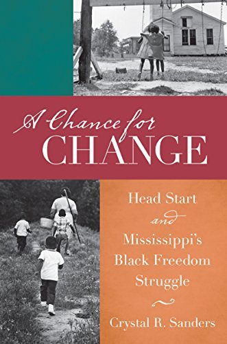 A Chance for Change: Head Start and Mississippi's Black Freedom Struggle (The John Hope Franklin Series in African American History and Culture) by Crystal R. Sanders (2016-04-18)