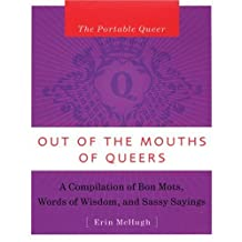 Out of the Mouth of Queers: A Compilation of Bon Mots, Words of Wisdom and Sassy Sayings
