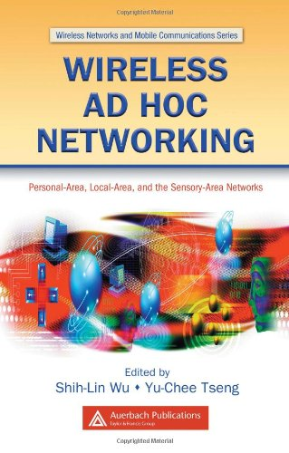 Wireless Ad Hoc Networking: Personal-Area, Local-Area, and the Sensory-Area Networks (Wireless Networks and Mobile Communications) by Brand: Auerbach Publications