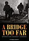 A Bridge Too Far: Operation Market Garden (Trade Editions) by Stephen Badsey (2000-10-25)