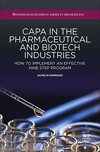 CAPA in the Pharmaceutical and Biotech Industries: How to Implement an Effective Nine Step Program (Woodhead Publishing