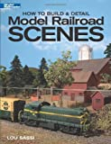 How to Build and Detail Model Railroad Scenes, Lou Sassi, 0890245770