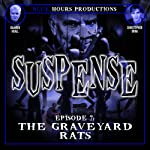 SUSPENSE, Episode 7: The Graveyard Rats | John C. Alsedek,Dana Perry-Hayes