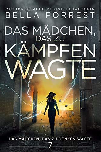 Das Mädchen, das zu denken wagte 7: Das Mädchen, das zu kämpfen wagte (German Edition)