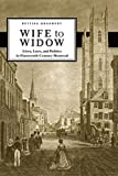 img - for Wife to Widow: Lives, Laws, and Politics in Nineteenth-Century Montreal book / textbook / text book