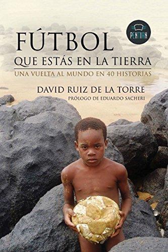 Descargar Libro Fútbol Que Estas En La Tierra De David Ruiz David Ruiz De La Torre