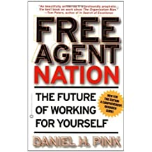 Free Agent Nation: The Future of Working for Yourself by Daniel H. Pink (2002-05-01)